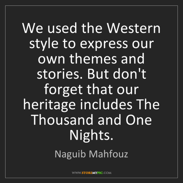 Naguib Mahfouz: We used the Western style to express our own themes and...