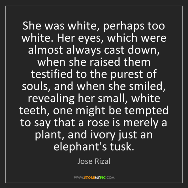 Jose Rizal: She was white, perhaps too white. Her eyes, which were...