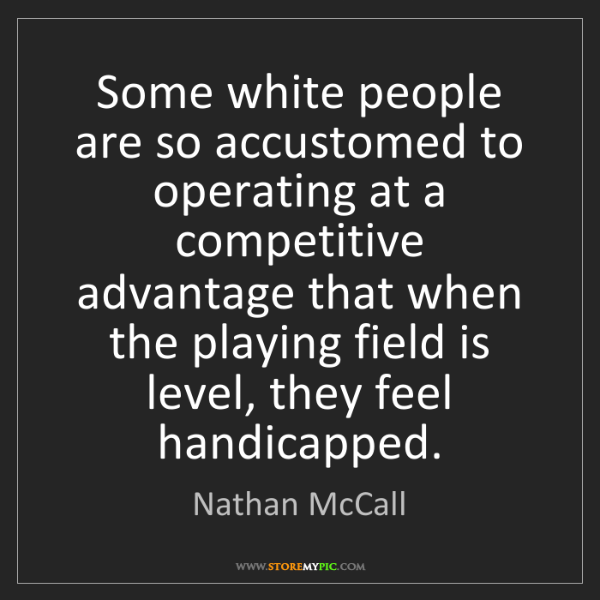 Nathan McCall: Some white people are so accustomed to operating at a...