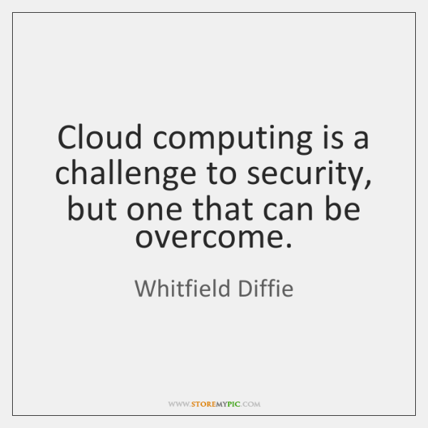 Cloud computing is a challenge to security, but one that can be ...