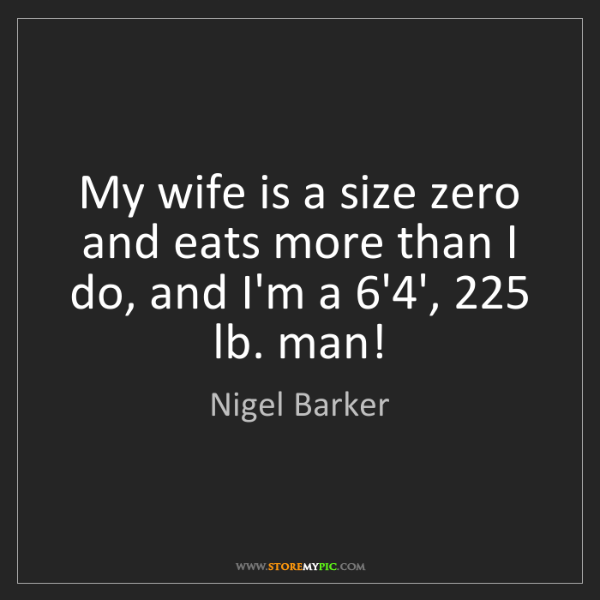 Nigel Barker: My wife is a size zero and eats more than I do, and I'm...