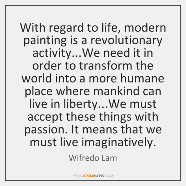 With regard to life, modern painting is a revolutionary activity...We need ...