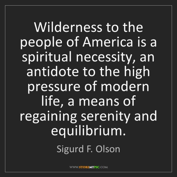 Sigurd F. Olson: Wilderness to the people of America is a spiritual necessity,...