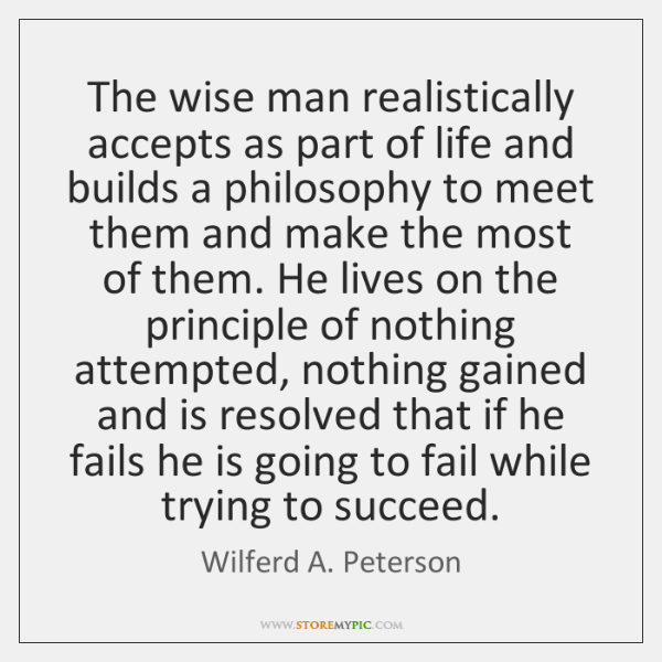 The wise man realistically accepts as part of life and builds a ...
