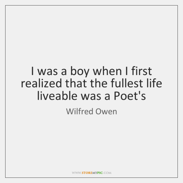 I was a boy when I first realized that the fullest life ...