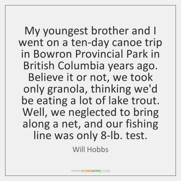 My youngest brother and I went on a ten-day canoe trip in ...