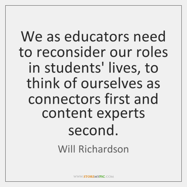 We as educators need to reconsider our roles in students' lives, to ...