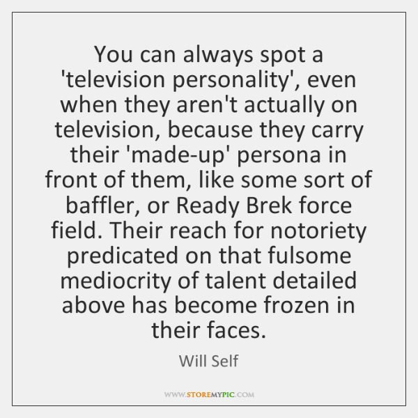 You can always spot a 'television personality', even when they aren't actually ...