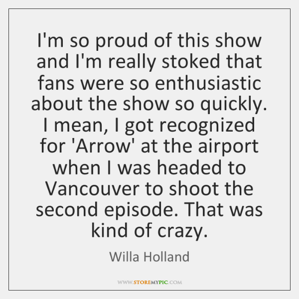 I'm so proud of this show and I'm really stoked that fans ...