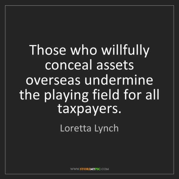 Loretta Lynch: Those who willfully conceal assets overseas undermine...