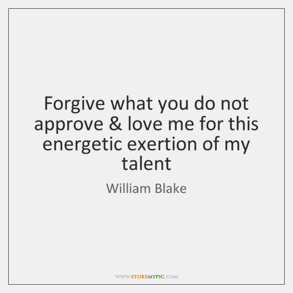 Forgive what you do not approve & love me for this energetic exertion ...