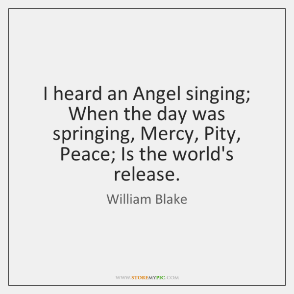 I heard an Angel singing; When the day was springing, Mercy, Pity, ...
