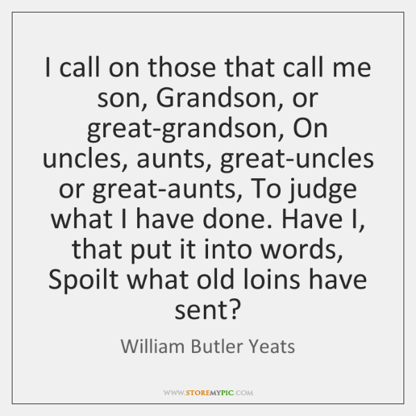I call on those that call me son, Grandson, or great-grandson, On ...