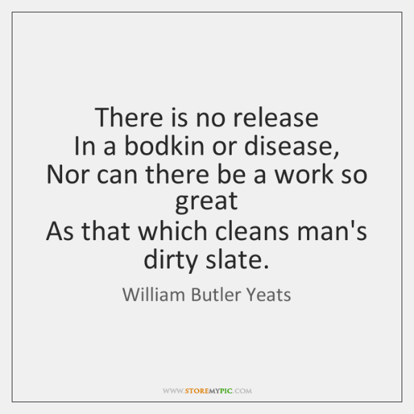 There is no release  In a bodkin or disease,  Nor can there ...