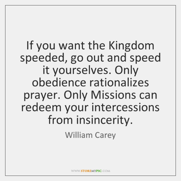If you want the Kingdom speeded, go out and speed it yourselves. ...