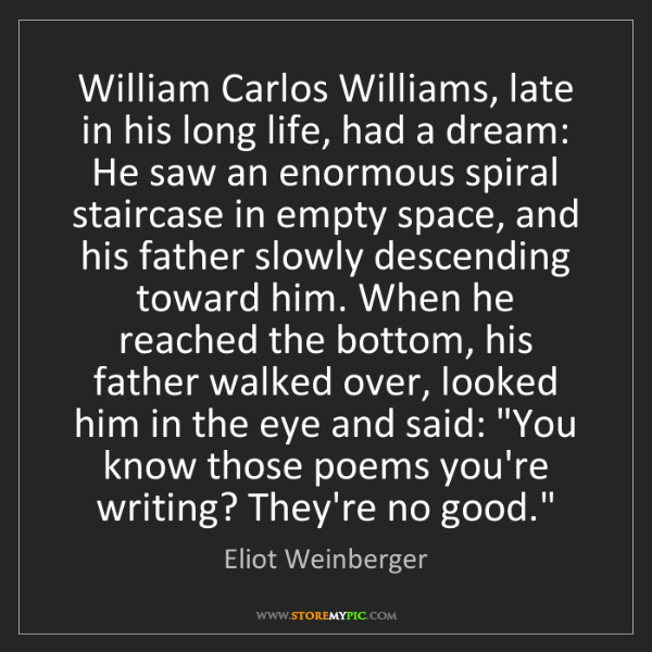 Eliot Weinberger: William Carlos Williams, late in his long life, had a...