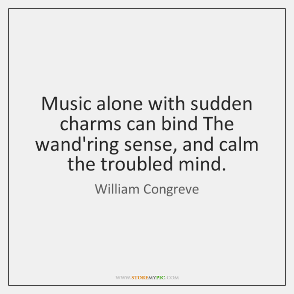 Music alone with sudden charms can bind The wand'ring sense, and calm ...