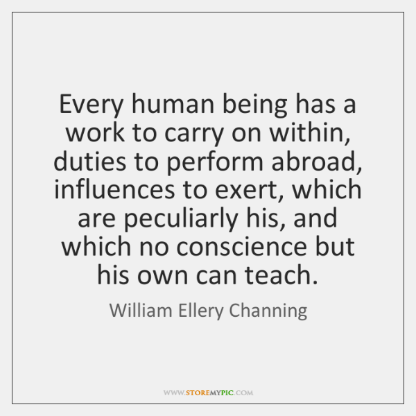 Every human being has a work to carry on within, duties to ...