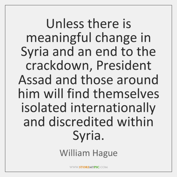 Unless there is meaningful change in Syria and an end to the ...
