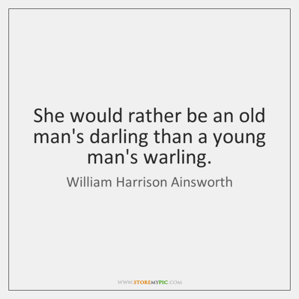 She would rather be an old man's darling than a young man's ...