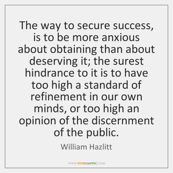 The way to secure success, is to be more anxious about obtaining ...