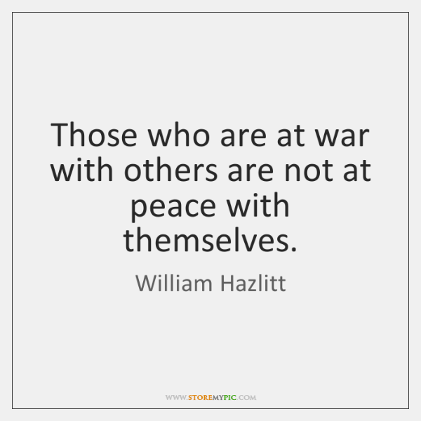Those who are at war with others are not at peace with ...