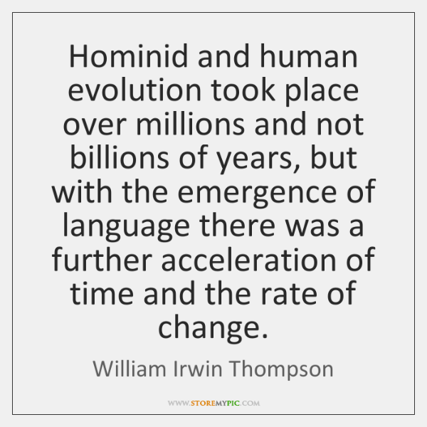 Hominid and human evolution took place over millions and not billions of ...