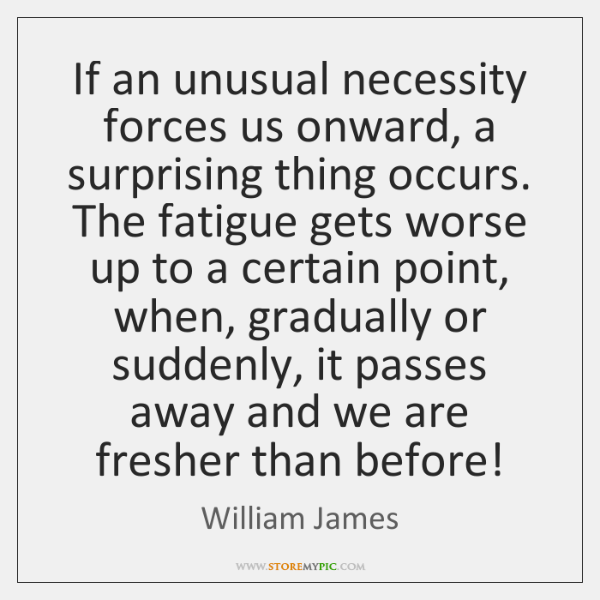 If an unusual necessity forces us onward, a surprising thing occurs. The ...