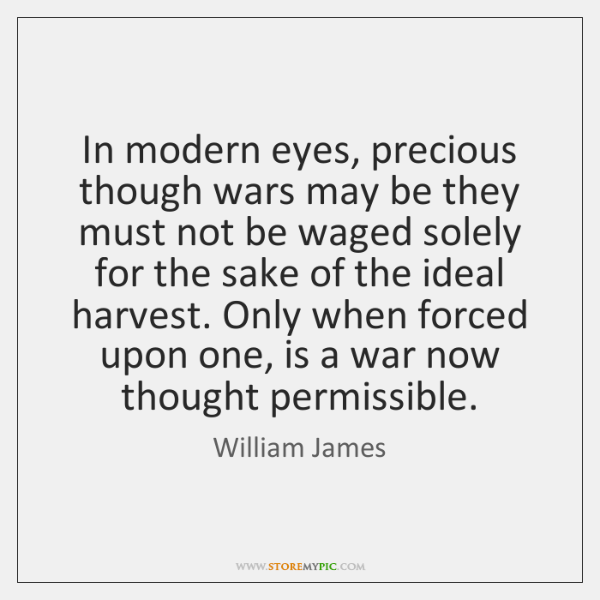 In modern eyes, precious though wars may be they must not be ...