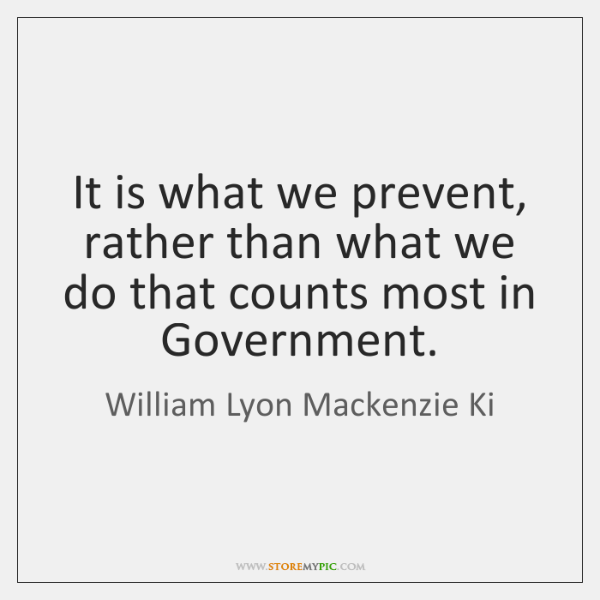 It is what we prevent, rather than what we do that counts ...