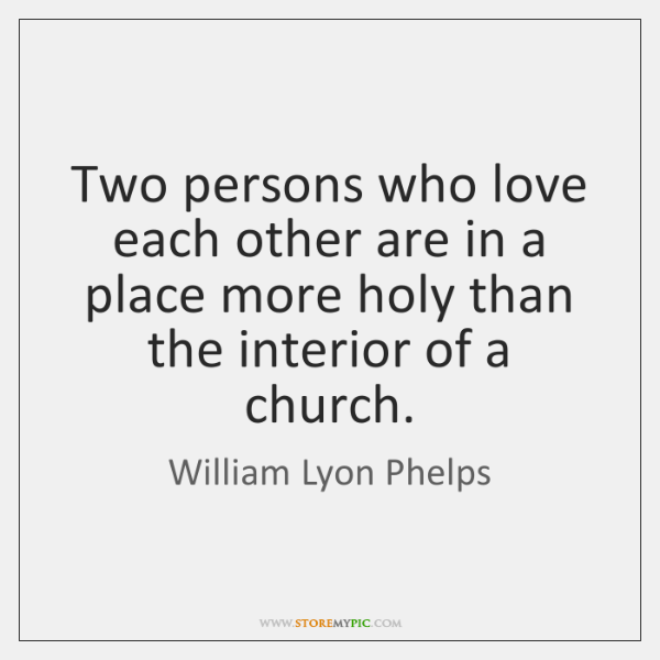 Two persons who love each other are in a place more holy ...