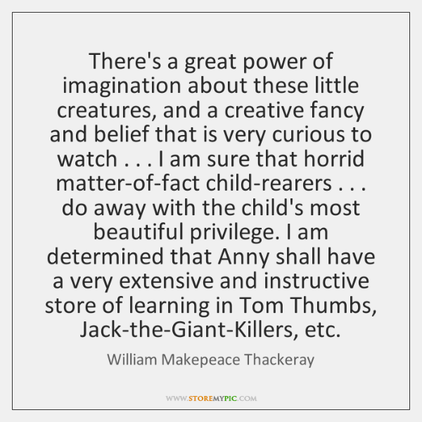 There's a great power of imagination about these little creatures, and a ...