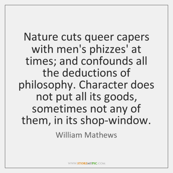 Nature cuts queer capers with men's phizzes' at times; and confounds all ...
