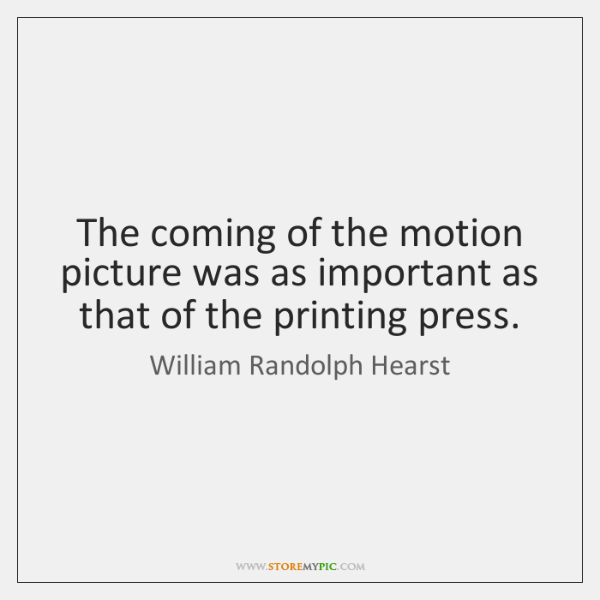 The coming of the motion picture was as important as that of ...