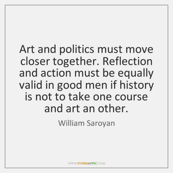 Art and politics must move closer together. Reflection and action must be ...