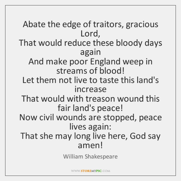 Abate the edge of traitors, gracious Lord,  That would reduce these bloody ...