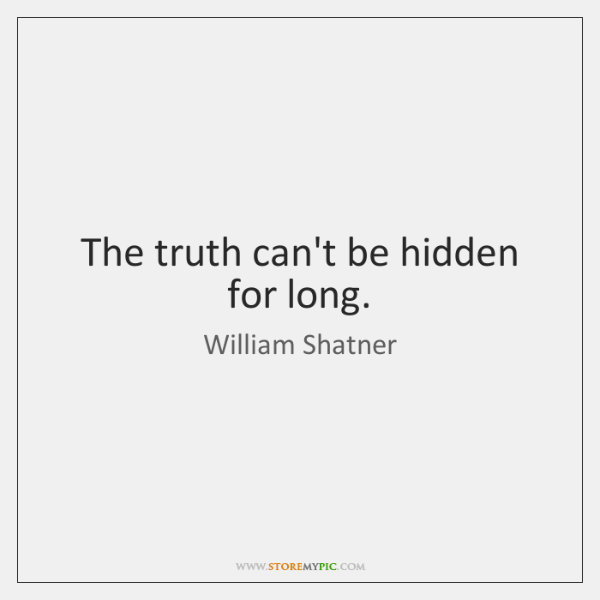 The truth can't be hidden for long.