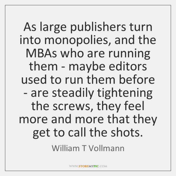 As large publishers turn into monopolies, and the MBAs who are running ...
