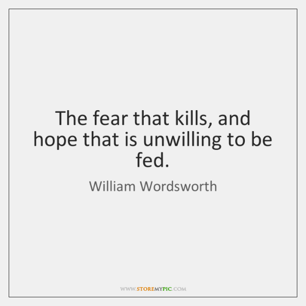 The fear that kills, and hope that is unwilling to be fed.