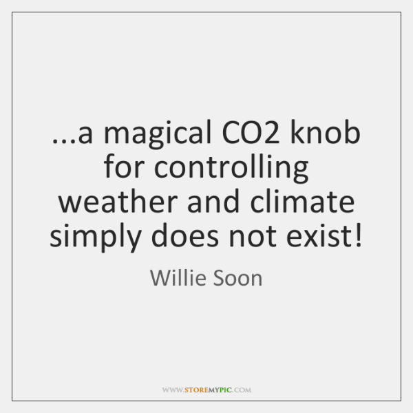 ...a magical CO2 knob for controlling weather and climate simply does not ...