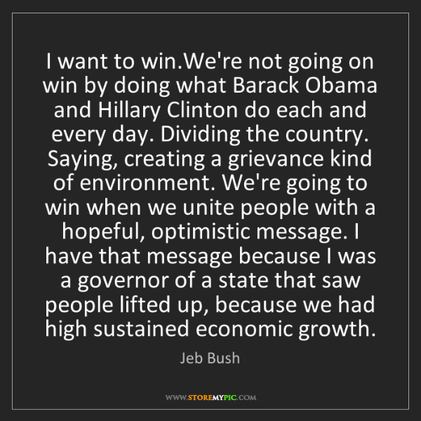 Jeb Bush: I want to win.We're not going on win by doing what Barack...