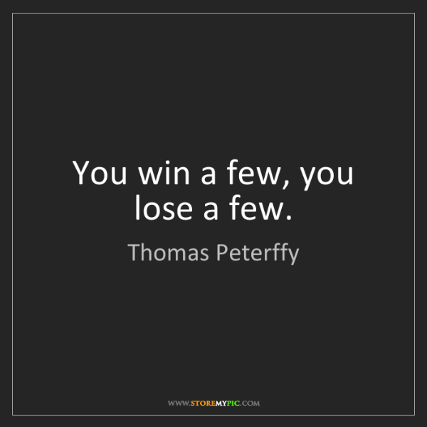 Thomas Peterffy: You win a few, you lose a few.