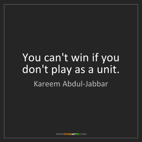 Kareem Abdul-Jabbar: You can't win if you don't play as a unit.