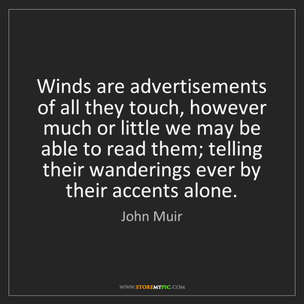 John Muir: Winds are advertisements of all they touch, however much...