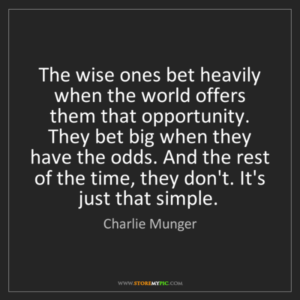 Charlie Munger: The wise ones bet heavily when the world offers them...