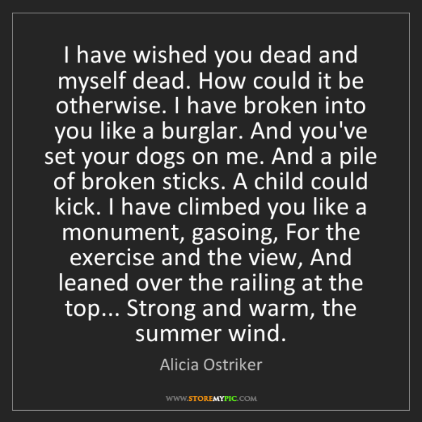 Alicia Ostriker: I have wished you dead and myself dead. How could it...