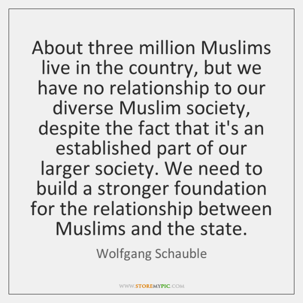 About three million Muslims live in the country, but we have no ...