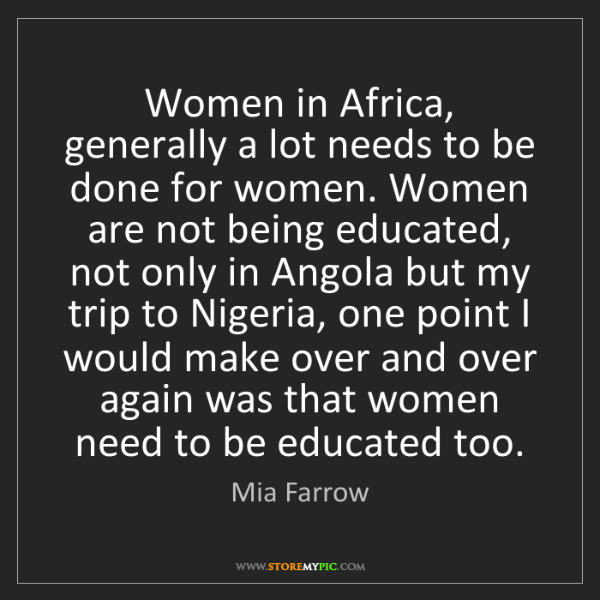 Mia Farrow: Women in Africa, generally a lot needs to be done for...