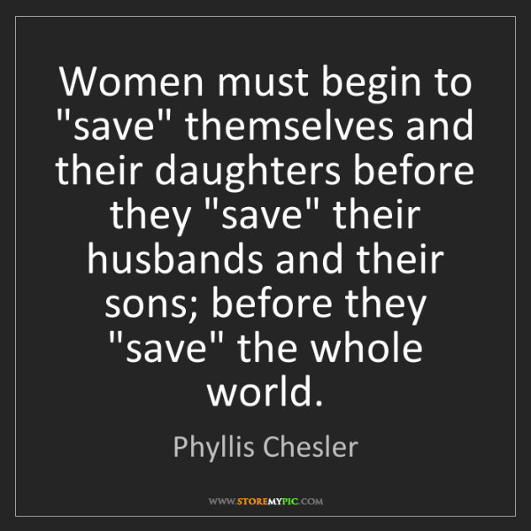 "Phyllis Chesler: Women must begin to ""save"" themselves and their daughters..."