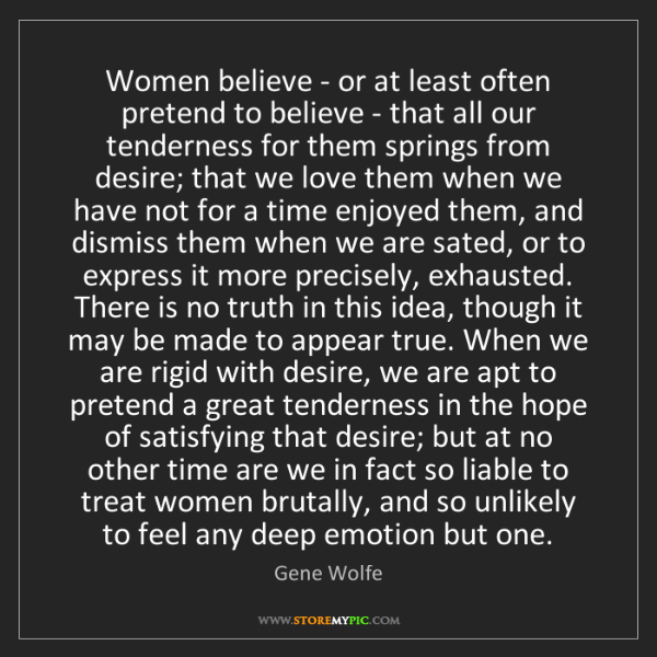 Gene Wolfe: Women believe - or at least often pretend to believe...